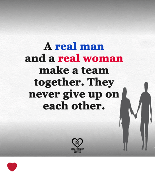 relationship quotes: A real man  and a real woman  make a team  together. They  nev  er give up on  each other.  RO  RELATIONSHIP  QUOTES ❤️