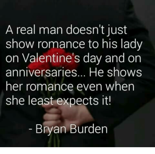 Memes, Valentine's Day, and 🤖: A real man doesn't just  show romance to his lady  on Valentine's day and on  anniversaries... He shows  her romance even when  she least expects it!  Bryan Burden