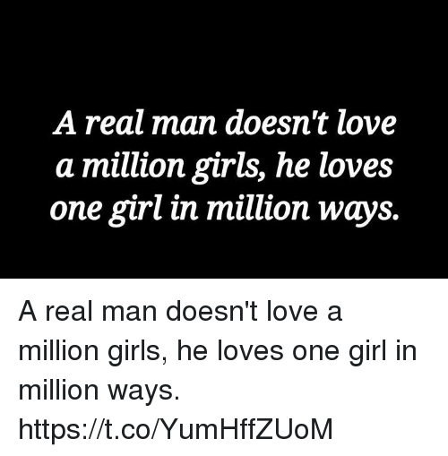Girls, Love, and Memes: A real man doesn't love  a million girls, he loves  one girl in million Ways. A real man doesn't love a million girls, he loves one girl in million ways. https://t.co/YumHffZUoM