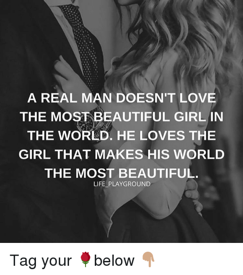 A REAL MAN DOESN'T LOVE THE MOST BEAUTIFUL GIRL IN THE ...
