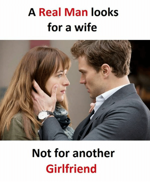 Wife, Girlfriend, and Another: A Real Man  looks  for a wife  Not for another  Girlfriend