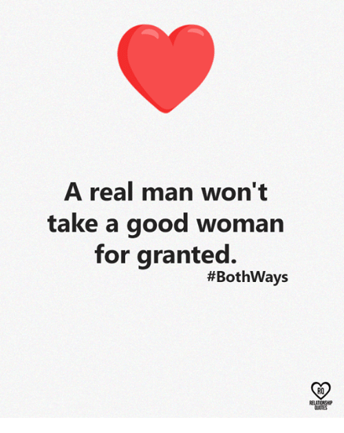 Memes, Good, and 🤖: A real man won't  take a good woman  for granted.  #Bothways  RO