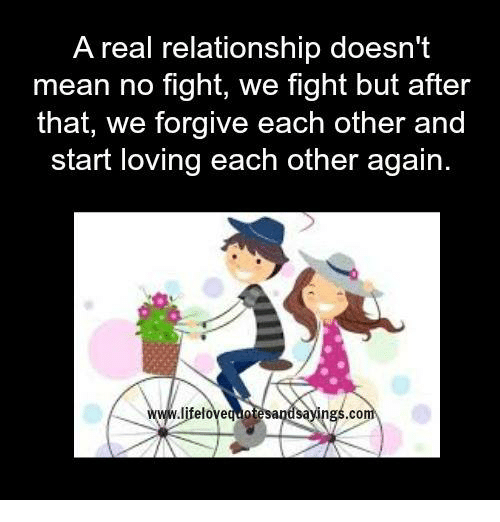 No Fighting: A real relationship doesn't  mean no fight, we fight but after  that, we forgive each other and  start loving each other again  ings  lifelovequote  sa  .co