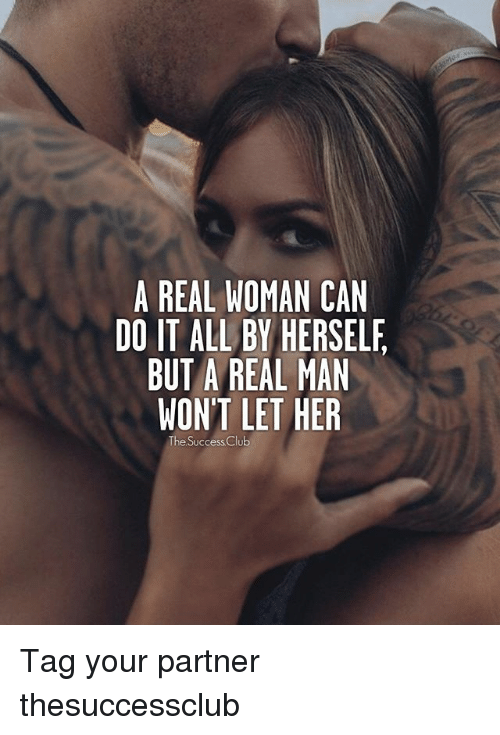 Club, Memes, and Success: A REAL WOMAN CAN  DO IT ALL BY HERSELE  BUT A REAL MAN  WONT LET HER  The Success Club Tag your partner ❤︎ thesuccessclub
