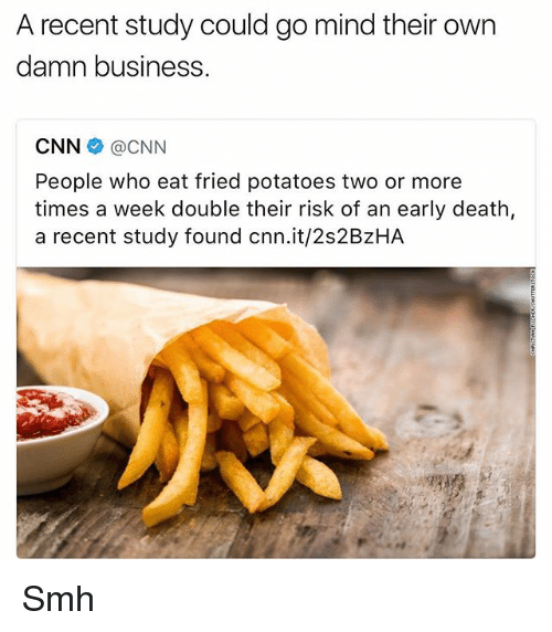 cnn.com, Funny, and Smh: A recent study could go mind their own  damn business  CNN Ca CNN  People who eat fried potatoes two or more  times a week double their risk of an early death,  a recent study found cnn.it/2s2BzHA Smh