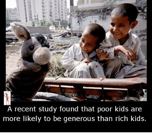 Rich Kid: A recent study found that poor kids are  more likely to be generous than rich kids