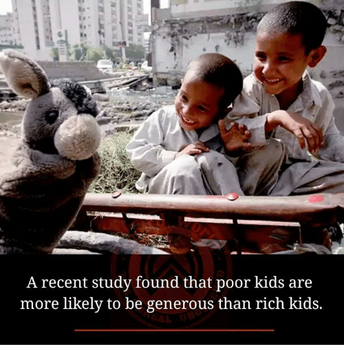 Rich Kid: A recent study found that poor kids are  more likely to be generous than rich kids.