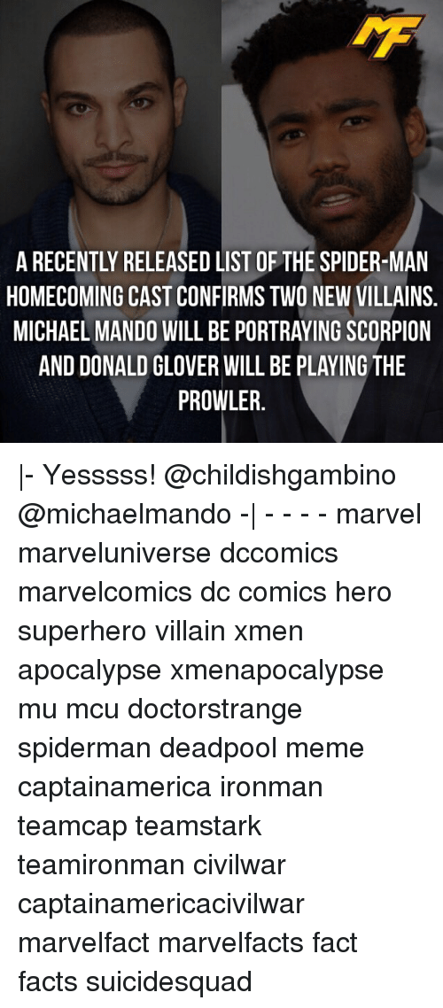 Donald Glover, Facts, and Meme: A RECENTLY RELEASED LIST OF THE SPIDER-MAN  HOMECOMING CAST CONFIRMS TWO NEW VILLAINS  MICHAEL MANDO WILL BE PORTRAYING SCORPION  AND DONALD GLOVER WILL BE PLAYING THE  PROWLER |- Yesssss! @childishgambino @michaelmando -| - - - - marvel marveluniverse dccomics marvelcomics dc comics hero superhero villain xmen apocalypse xmenapocalypse mu mcu doctorstrange spiderman deadpool meme captainamerica ironman teamcap teamstark teamironman civilwar captainamericacivilwar marvelfact marvelfacts fact facts suicidesquad