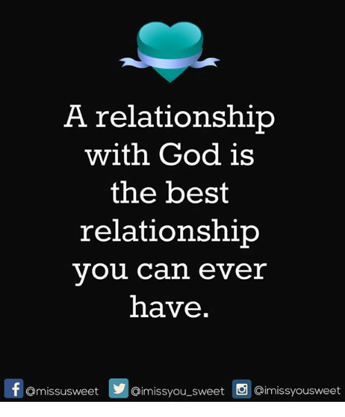 the best relationship you can have is with god