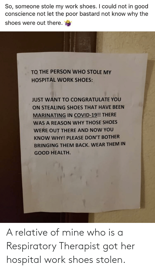 therapist: A relative of mine who is a Respiratory Therapist got her hospital work shoes stolen.
