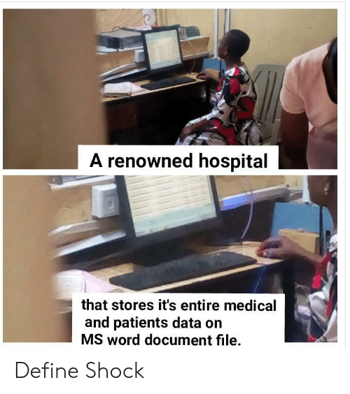 Patients: A renowned hospital  that stores it's entire medical  and patients data on  MS word document file. Define Shock