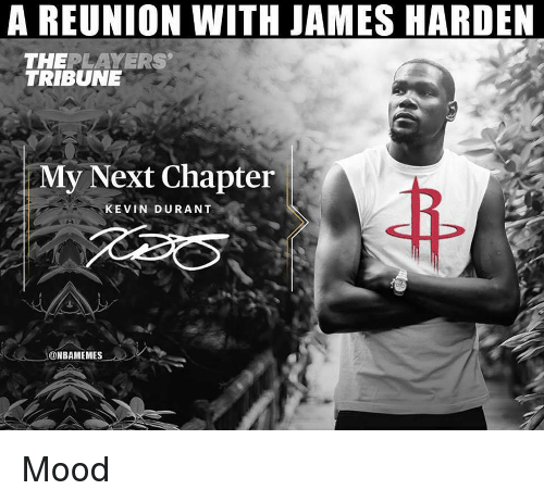 James Harden, Kevin Durant, and Mood: A REUNION WITH JAMES HARDEN  THEPLAYERS  TRIBUNE  My Next Chapter  KEVIN DURANT Mood