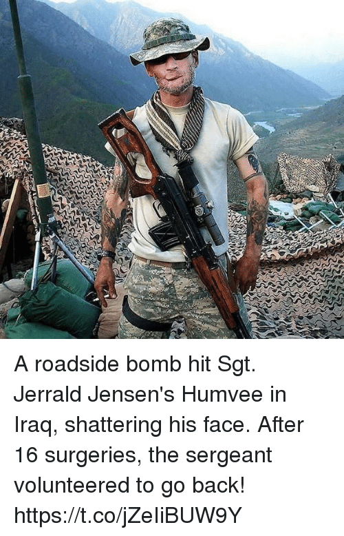 Memes, Iraq, and Back: A roadside bomb hit Sgt. Jerrald Jensen's Humvee in Iraq, shattering his face. After 16 surgeries, the sergeant volunteered to go back! https://t.co/jZeIiBUW9Y
