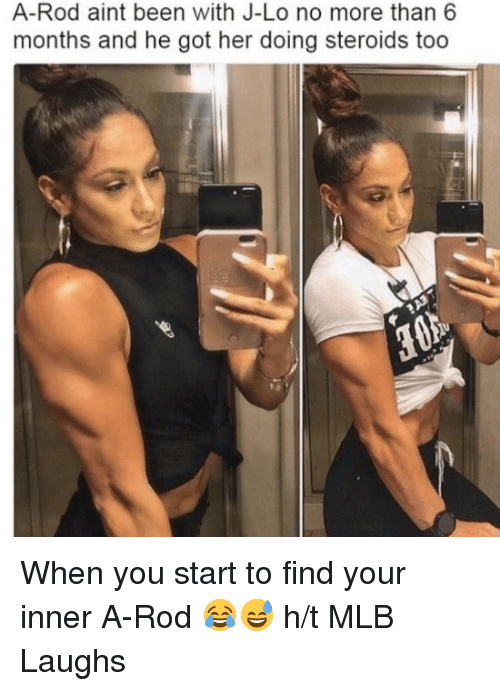 Mlb, Been, and Got: A-Rod aint been with J-Lo no more than 6  months and he got her doing steroids too When you start to find your inner A-Rod 😂😅  h/t MLB Laughs