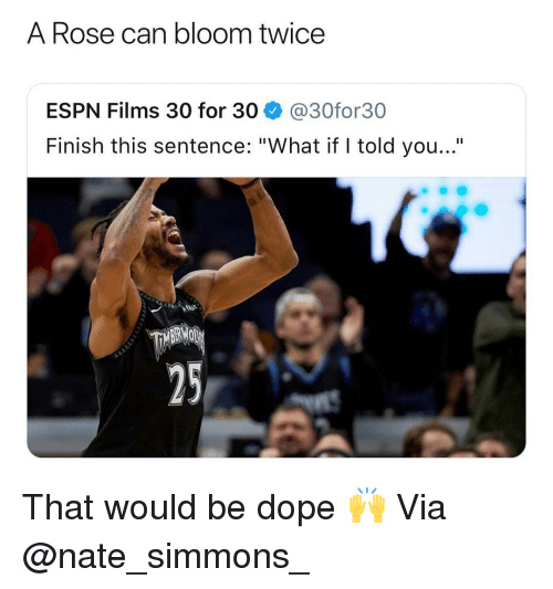 """what if i told you: A Rose can bloom twice  ESPN Films 30 for 30 @30for30  Finish this sentence: """"What if I told you...""""  25 That would be dope 🙌 Via @nate_simmons_"""