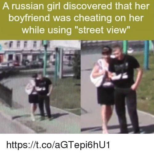 """Cheating, Memes, and Girl: A russian girl discovered that her  boyfriend was cheating on her  while using """"street view"""" https://t.co/aGTepi6hU1"""