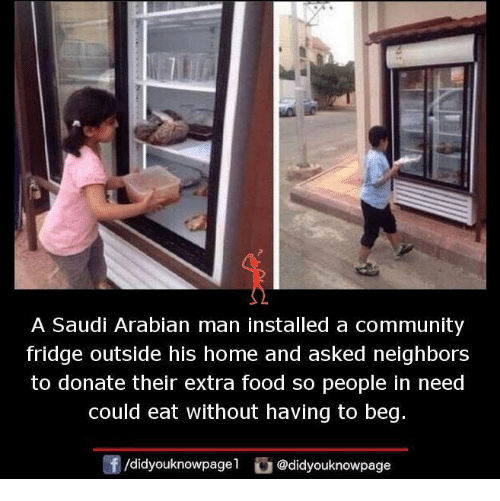 Memes, 🤖, and Extras: A Saudi Arabian man installed a community  fridge outside his home and asked neighbors  to donate their extra food so people in need  could eat without having to beg  /didyouknowpagel  @didyouknowpage