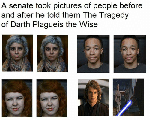 Pictures, Dank Memes, and Plagueis: A senate took pictures of people before  and after he told them The Tragedy  of Darth Plagueis the Wise