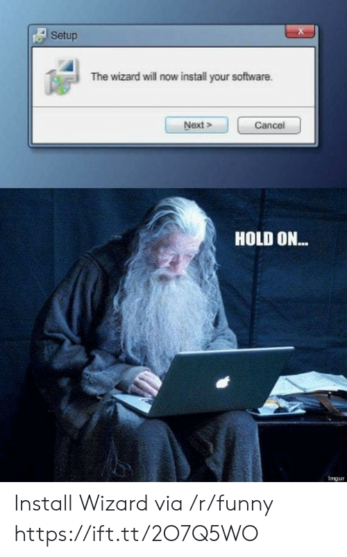 the wizard: A Setup  The wizard will now install your software  Next>  HOLD ON...  1㎎ur Install Wizard via /r/funny https://ift.tt/2O7Q5WO