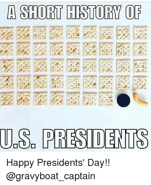 presidents day: A SHORT HISTORY OF  U.S. PRESIDENTS Happy Presidents' Day!! @gravyboat_captain
