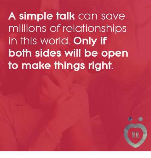 Relationships, World, and Simple: A simple talk can save  millions of relationships  in this world. Only if  both sides will be open  to make things right  IR