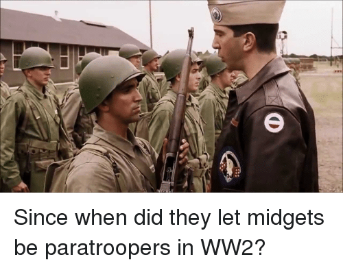 Dank Memes, Ww2, and Midget: a Since when did they let midgets be paratroopers in WW2?