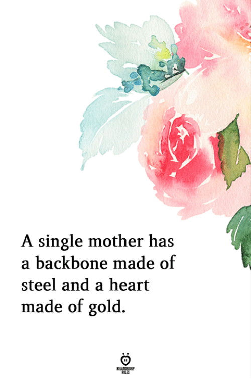 backbone: A single mother has  a backbone made of  steel and a heart  made of gold