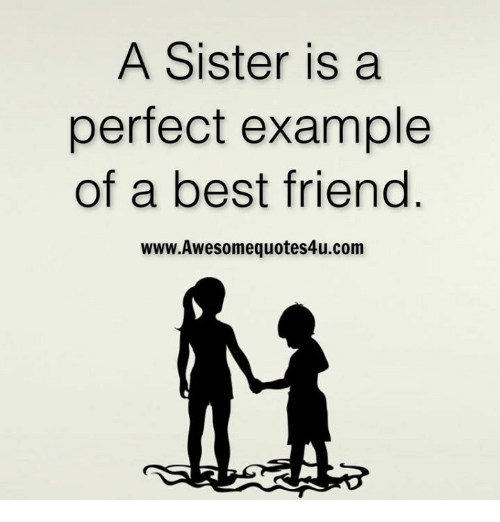 memes: A Sister is a  perfect example  of a best friend  www.Awesomequotes4u.com