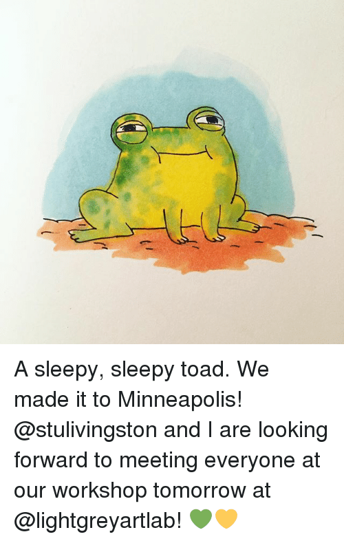 Memes, Minneapolis, and Tomorrow: A sleepy, sleepy toad. We made it to Minneapolis! @stulivingston and I are looking forward to meeting everyone at our workshop tomorrow at @lightgreyartlab! 💚💛
