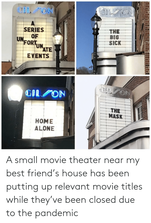 Due: A small movie theater near my best friend's house has been putting up relevant movie titles while they've been closed due to the pandemic