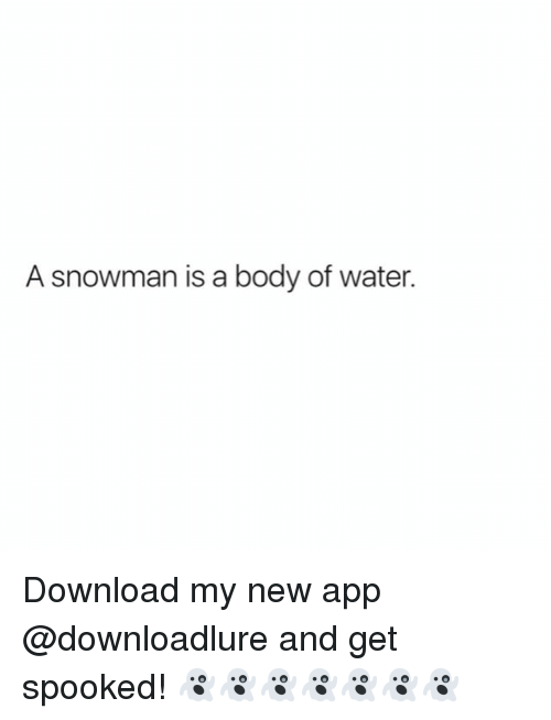 Spooked: A snowman is a body of water. Download my new app @downloadlure and get spooked! 👻👻👻👻👻👻👻