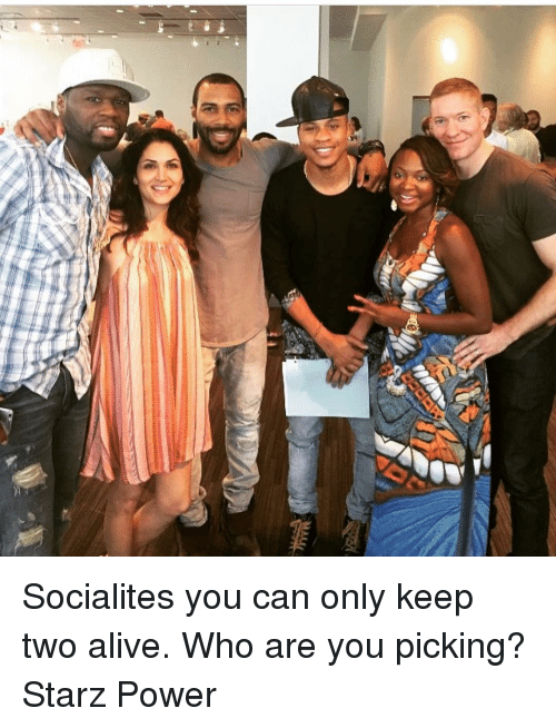 a socialites you can only keep two alive who are 6812503 🔥 25 best memes about starz power starz power memes