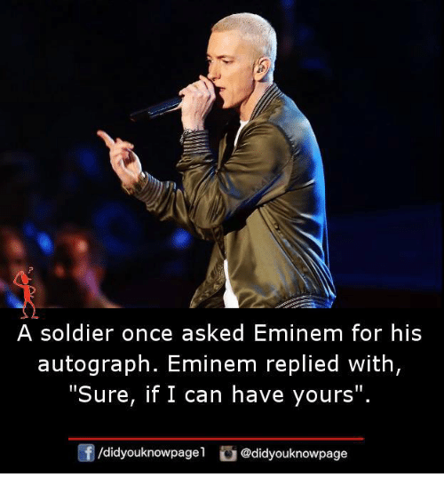 """Eminem, Memes, and 🤖: A soldier once asked Eminem for his  autograph. Eminem replied with  """"Sure, if I can have yours  /d.dyouknowpagel 】 @didyouknowpage"""