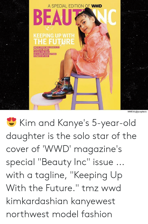 "wwd: A SPECIAL EDITION OF WWD  KEEPING UP WITH  THE FUTURE  MOVE OVER MILLENNIALS  LEADS THE WAY  AS A NEW GENERATION  COMES OF AGE  WWD & @jucopholo 😍 Kim and Kanye's 5-year-old daughter is the solo star of the cover of 'WWD' magazine's special ""Beauty Inc"" issue ... with a tagline, ""Keeping Up With the Future."" tmz wwd kimkardashian kanyewest northwest model fashion"