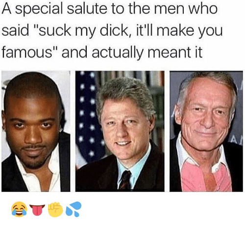 """Suck My Dick, Specials, and Famous: A special salute to the men who  said """"suck my dick, it'll make you  famous"""" and actually meant it 😂👅✊💦"""