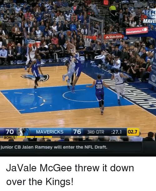 Nfl, NFL Draft, and Sports: A State Farm  30  7O  s 76  3RD QTR  27.1  02.7  MAVERICKS  junior CB Jalen Ramsey will enter the NFL Draft.  MAVE JaVale McGee threw it down over the Kings!