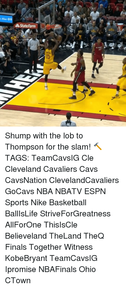 Espn, Memes, and Nike: A State Farm Shump with the lob to Thompson for the slam! 🔨 TAGS: TeamCavsIG Cle Cleveland Cavaliers Cavs CavsNation ClevelandCavaliers GoCavs NBA NBATV ESPN Sports Nike Basketball BallIsLife StriveForGreatness AllForOne ThisIsCle Believeland TheLand TheQ Finals Together Witness KobeBryant TeamCavsIG Ipromise NBAFinals Ohio CTown
