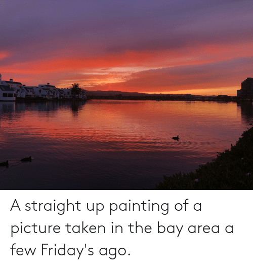 fridays: A straight up painting of a picture taken in the bay area a few Friday's ago.