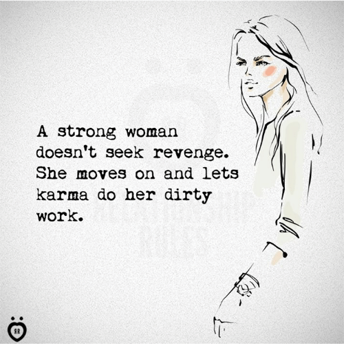Revenge, Work, and Dirty: A strong woman  doesn't seek revenge.  She moves on and lets  karma do her dirty  work.  材
