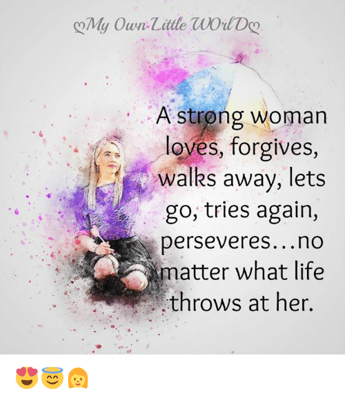 A Strong Woman Loves Forgives Walks Away Quote: 25+ Best Memes About Walks Away