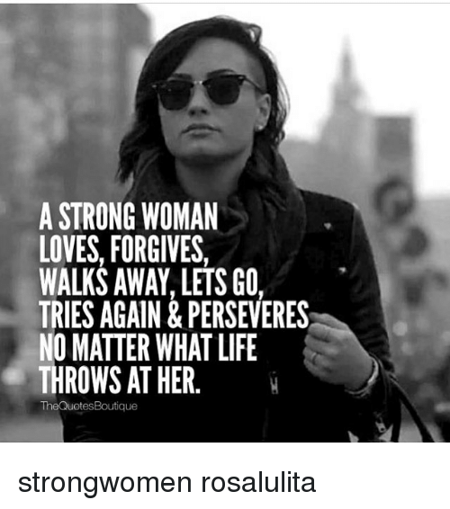 A STRONG WOMAN LOVES FORGIVES WALKS AWAY LETS GO TRIES