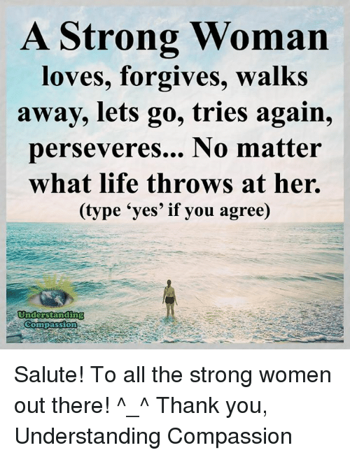 A Strong Woman Loves Forgives Walks Away Quote: Funny A Strong Woman Memes Of 2016 On SIZZLE