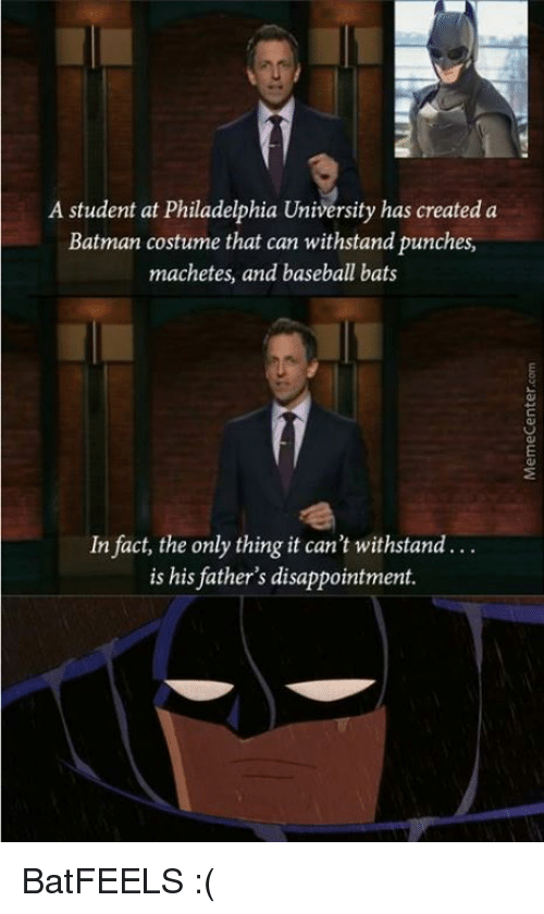 Disappointed: A student at Philadelphia University has created a  Batman costume that can withstand punches,  machetes, and baseball bats  In fact, the only thing it can't withstand  is his father's disappointment. BatFEELS :(