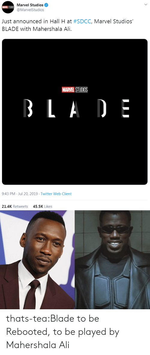 marvel studios: A STUDIS Marvel Studios  @MarvelStudios  Just announced in Hall H at #SDCC, Marvel Studios'  BLADE with Mahershala Ali.  MARVEL STUDIOS  BLA DE  9:43 PM Jul 20, 2019 Twitter Web Client  21.4K Retweets  45.5K Likes thats-tea:Blade to be Rebooted, to be played by Mahershala Ali