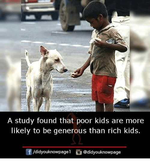 rich kids: A study found that poor kids are more  likely to be generous than rich kids.  团/didyouknowpagel  ) @didyouknowpage