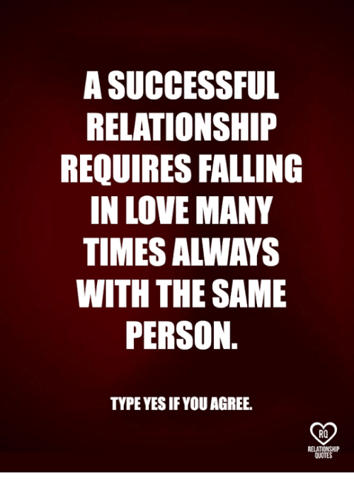 Love, Memes, and 🤖: A SUCCESSFUL  RELATIONSHIP  REQUIRES FALLING  IN LOVE MANY  TIMES ALWAYS  WITH THE SAME  PERSON.  TYPE YES IFYOU AGREE.  RO  QUOTE