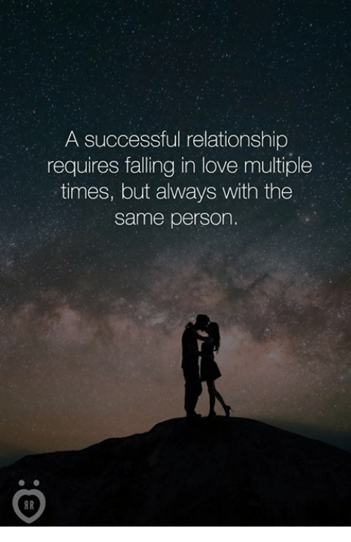 Love, Person, and Times: A successful relationship  requires falling in love multiple  times, but always with the  same person