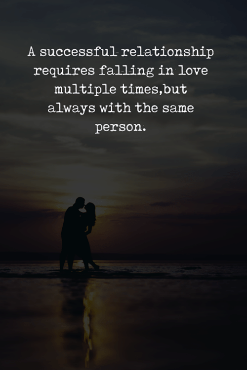 Love, Person, and Times: A successful relationship  requires falling in love  multiple times,but  always with the same  person.