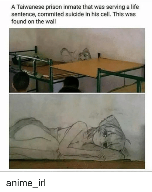 Anime, Life, and Prison: A Taiwanese prison inmate that was serving a life  sentence, commited suicide in his cell. This was  found on the wall