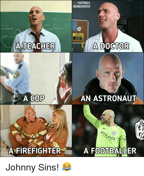 Johnnies: A TEACHER  A COP  A FIREFIGHTER  FOOTBALL  MEMESINSTA  A DOCTOR  AN ASTRONAUT  A FOOTBALLER Johnny Sins! 😂